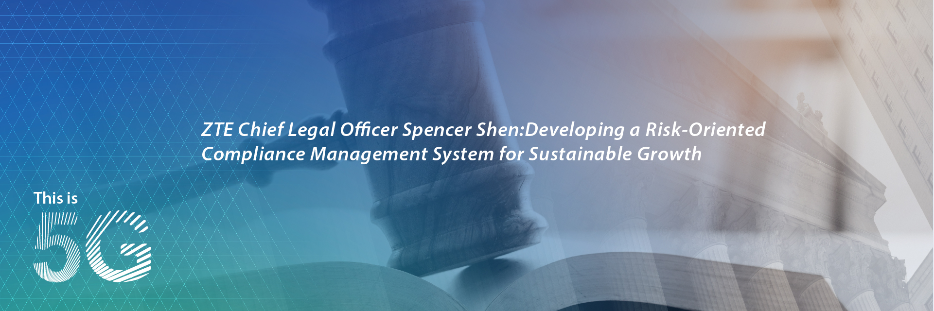 ZTE Chief Legal Officer Spencer Shen:Developing a Risk-Oriented Compliance Management System for Sustainable Growth