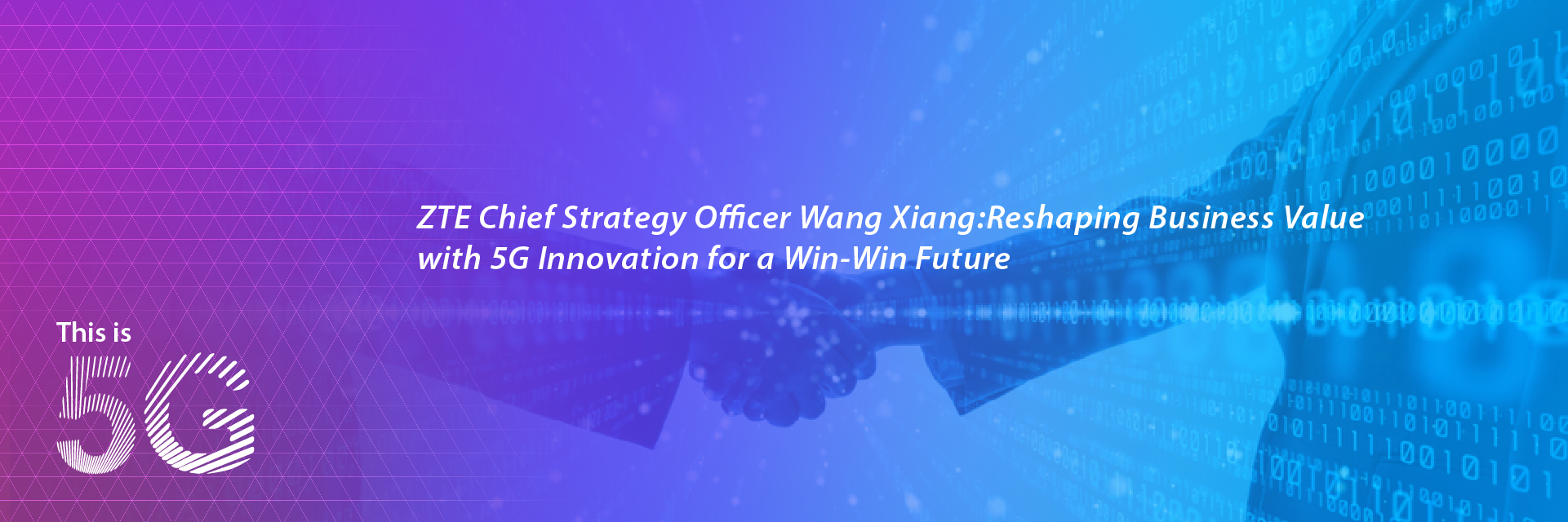 ZTE Chief Strategy Officer Wang Xiang: Reshaping Business Value with 5G Innovation for a Win-Win Future