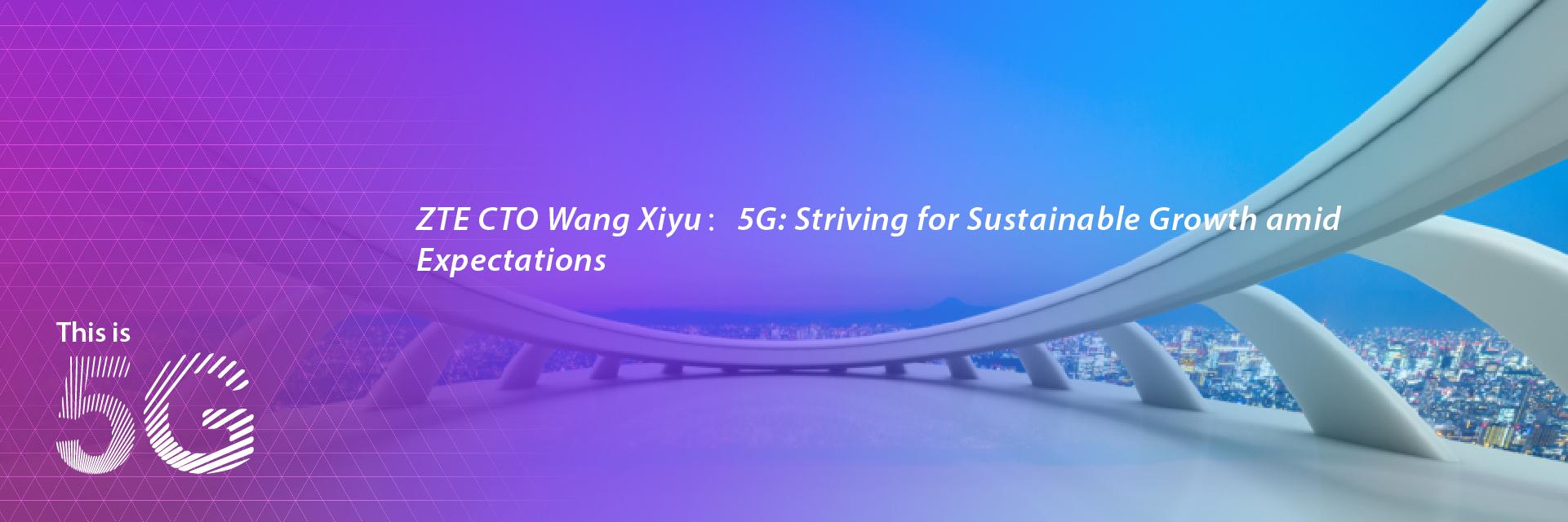 美高梅手机版登录485 CTO Wang Xiyu: 5G:Striving for Sustainable Growth amid Expectations